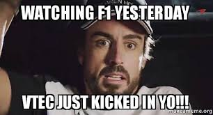 Vtec Meme - watching f1 yesterday vtec just kicked in yo make a meme
