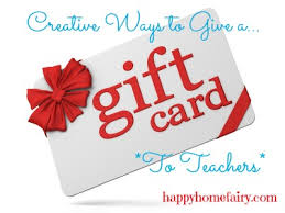 creative ways to give teachers a gift card creative gift and