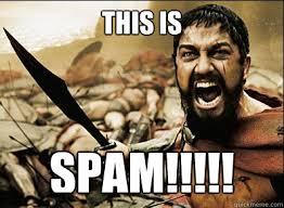 Spam Meme - this is spam let it out leonidas quickmeme