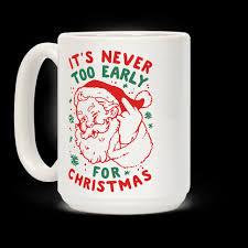 christmas mug it s never early for christmas mugs human