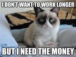 I Need Money Meme - i don t want to work longer but i need the money misc quickmeme