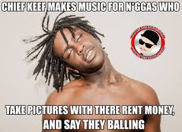 Chief Keef Memes - makes music for niggas chief keef know your meme