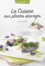 cuisine des plantes sauvages livre la cuisine aux plantes sauvages de daniel zenner id l