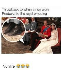Royal Wedding Meme - throwback to when a nun wore reeboks to the royal wedding nunlife