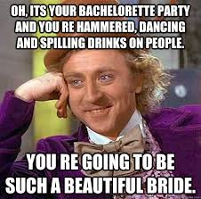 Bachelorette Party Meme - oh its your bachelorette party and you re hammered dancing and