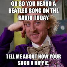 Radio Meme - oh so you heard a beatles song on the radio today tell me about how