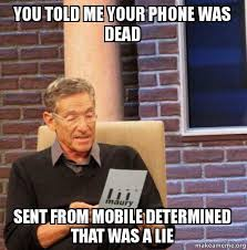 Dead Phone Meme - you told me your phone was dead sent from mobile determined that