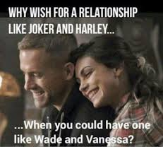 Vanessa Meme - why wish for a relationship like joker and harley when you could