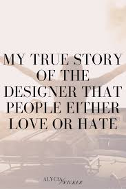 my true story of the designer that people either love or