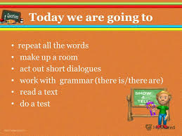 2 today we are going to repeat all the words make up a room act out short dialogues work with grammar there is there are read a text do a test