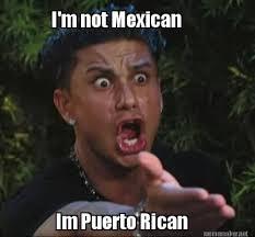 Puerto Rican Memes - meme maker im not mexican im puerto rican