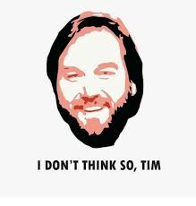 Don T Think So But - 25 best memes about i dont think so tim i dont think so tim memes