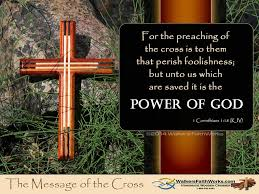 the message of the cross is the power of god walker u0027s faithworks