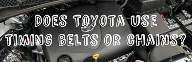 2005 honda accord timing belt or chain does toyota use timing belts or timing chains