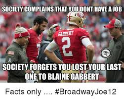 Blaine Gabbert Meme - society complains that you dont have ajob babbert society forgets