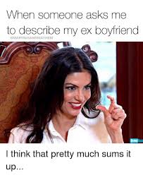 Ex Boyfriend Meme - when someone asks me to describe my ex boyfriend a martinisandmayhem