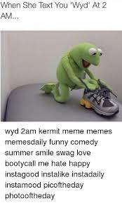 Funny Kermit Memes - when she text you wyd at 2 am wyd 2am kermit meme memes
