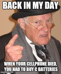Phone Died Meme - back in my day meme imgflip