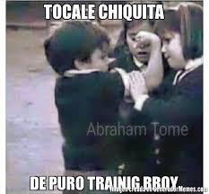 tocale chiquita de puro trainig bboy meme de tocale chiquita