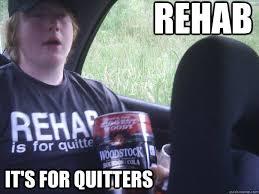 Rehab Meme - rehab memes quickmeme