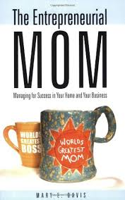 Small Home Business Ideas For Moms - the entrepreneurial mom managing for success in your home and
