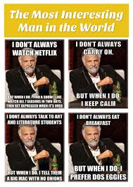 Most Interesting Man In The World Meme - master of memes