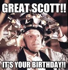 Doc Brown Meme - great scott it s your birthday emmett doc brown quickmeme
