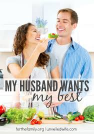 my husband wants my best for the family