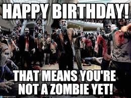 Zombie Birthday Meme - 20 most hilarious happy birthday memes sayingimages com