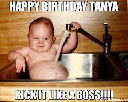 Tanya Meme - happy birthday tanya kick it like a boss meme epicurist kid