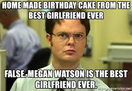 Best Girlfriend Ever Meme - home made birthday cake from the best girlfriend ever false megan
