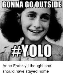 Anne Meme - gonna gomoutside acayolo anne frankly i thought she should have