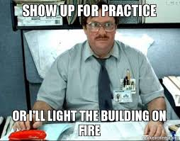 Light Show Meme - show up for practice or i ll light the building on fire make a
