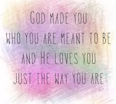 Gospel Quotes About Love by God Loves You Just The Way You Are Christian Quotes Pinterest