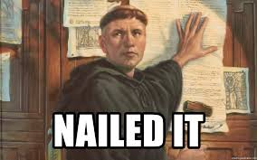 Martin Luther Memes - nailed it martin luther 95 thesis s meme generator