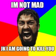 Not Mad Meme - meme creator im not mad jk i am going to kill you meme generator