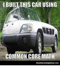i built ihis car using common core math mostinterestingmemecom