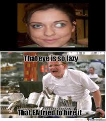 Lazy Eye Meme - that eye is so lazy by recyclebin meme center