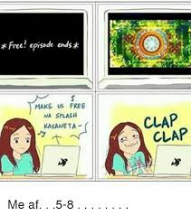 Make Free Memes - free episode ends make us free na splash kasaneta clap clap me af 5