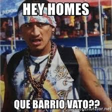 Cholo Memes - hey homes que barrio vato el cholo meme generator