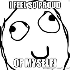 So Proud Meme - be proud my self memes proud best of the funny meme