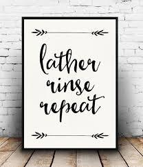 print bathroom ideas lather rinse repeat print bathroom quote bathroom decor