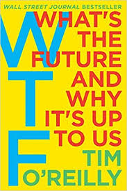 what s wtf what s the future and why it s up to us tim o reilly