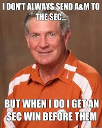 Texas Longhorn Memes - i don t always send a m to the sec but when i do i get an sec