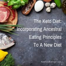 the keto diet incorporates ancestral eating principles to a new diet