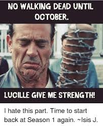 Walking Dead Meme Season 1 - no walking dead until october lucille give me strength i hate