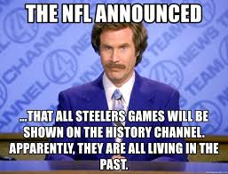Meme Generator History Channel - the nfl announced that all steelers games will be shown on the