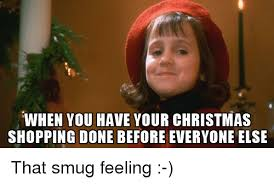 Christmas Shopping Meme - when you have your christmas shopping done before everyone else