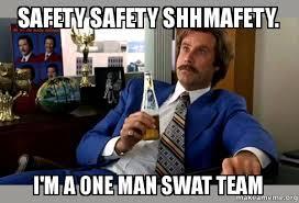 Swat Meme - safety safety shhmafety i m a one man swat team ron burgundy