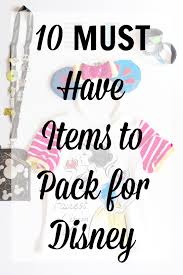 10 Must Haves For A by 10 Must Haves To Pack For Disney Without Answers